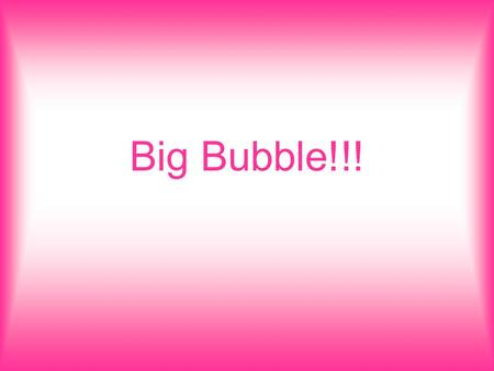 Big Bubble!!!. Question Which brand of bubble gum will blow the biggest bubble?