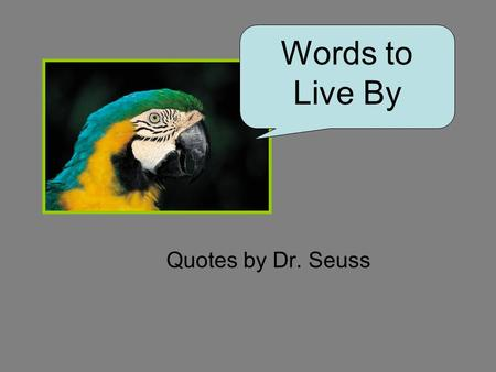 Quotes by Dr. Seuss Words to Live By. Be who you are and say what you feel, because those who mind don't matter and those who matter don't mind. – Dr.
