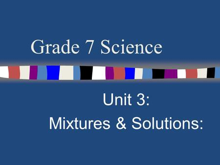 Unit 3: Mixtures & Solutions: