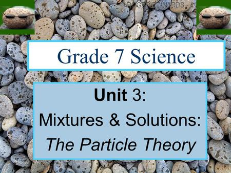Grade 7 Science Unit 3: Mixtures & Solutions: The Particle Theory.