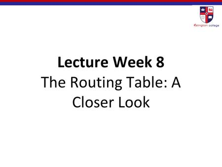 Lecture Week 8 The Routing Table: A Closer Look