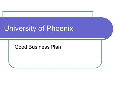 University of Phoenix Good Business Plan. University of Phoenix Founded by Dr. John Sperling Corporation Corporate name is Apollo Group Founded in 1976.
