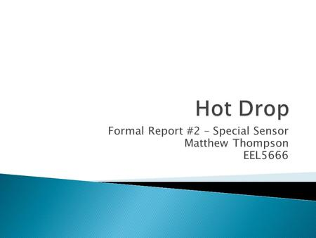Formal Report #2 – Special Sensor Matthew Thompson EEL5666.