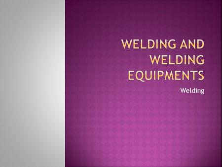 Welding. The safety of your self and people around you is FIRST Priority! Here we have some examples of safety equipment.
