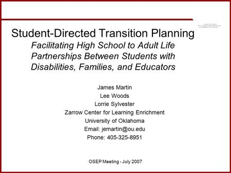 OSEP Meeting - July 2007 Student-Directed Transition Planning Facilitating High School to Adult Life Partnerships Between Students with Disabilities, Families,