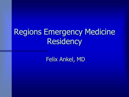 Regions Emergency Medicine Residency Felix Ankel, MD.