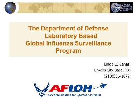 The Department of Defense Laboratory Based Global Influenza Surveillance Program Linda C. Canas Brooks City-Base, TX (210)536-1679.