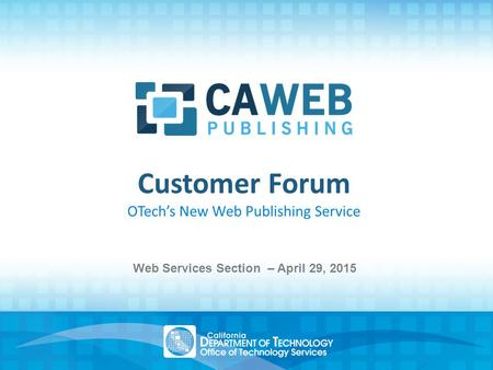Customer Forum OTech's New Web Publishing Service Web Services Section – April 29, 2015.