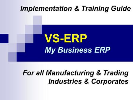 VS-ERP My Business ERP Implementation & Training Guide For all Manufacturing & Trading Industries & Corporates.