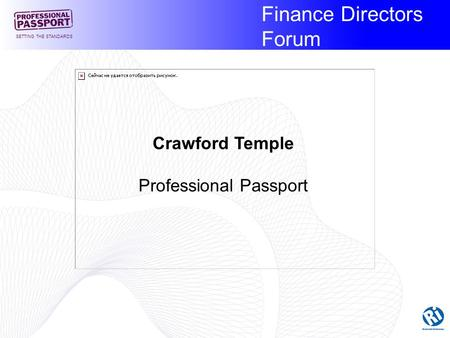 Finance Directors Forum SETTING THE STANDARDS Crawford Temple Professional Passport.