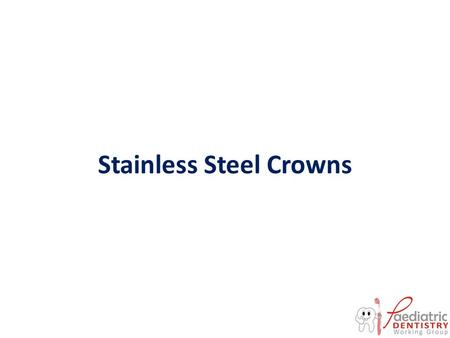 Stainless Steel Crowns. Objectives Indications for use of stainless steel crowns Technique used in preparing and placing a stainless steel crown restoration.