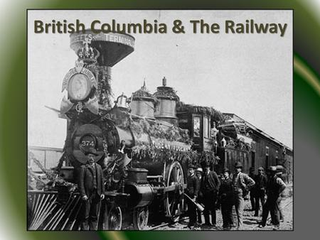 British Columbia & The Railway. British Columbia British Columbia was founded as a British colony in 1849 It was a quiet colony that lived in harmony.