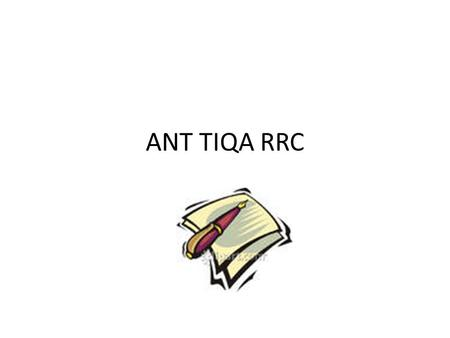 ANT TIQA RRC. Introduction Your introduction paragraph is the first paragraph for your essay. It is best to start with something general. You want to.