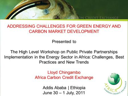 ADDRESSING CHALLENGES FOR GREEN ENERGY AND CARBON MARKET DEVELOPMENT Presented to The High Level Workshop on Public Private Partnerships Implementation.