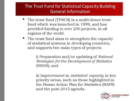 The Trust Fund for Statistical Capacity Building General Information The trust fund (TFSCB) is a multi-donor trust fund which was launched in 1999, and.