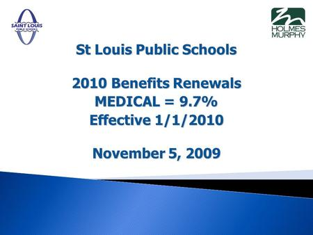 St Louis Public Schools 2010 Benefits Renewals MEDICAL = 9.7% Effective 1/1/2010 November 5, 2009.