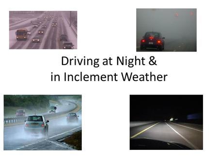 Driving at Night & in Inclement Weather. Visibility The single biggest contributor to crashes is failing to identify a risk! Tips for cutting down those.