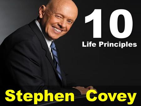 Stephen Covey 10 Life Principles. Stephen R. Covey is the author of the best-selling book, The Seven Habits of Highly Effective People. Other books he.