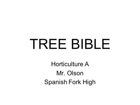 TREE BIBLE Horticulture A Mr. Olson Spanish Fork High.