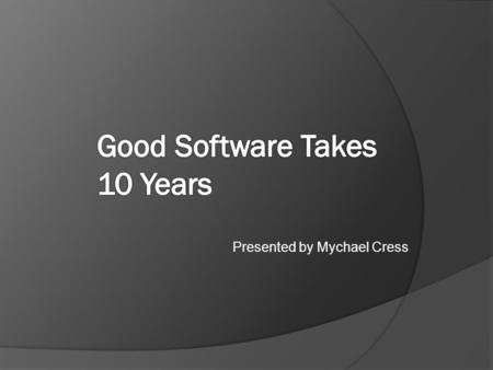 Presented by Mychael Cress. Lotus Notes  Development started in 1984  Version 1.0 released in 1989  10 years later, grew rapidly.