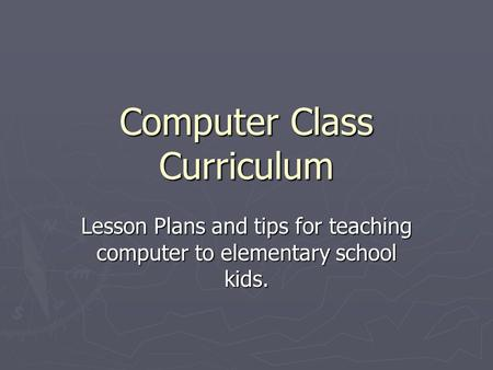 Computer Class Curriculum Lesson Plans and tips for teaching computer to elementary school kids.