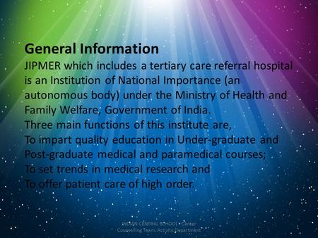 General Information JIPMER which includes a tertiary care referral hospital is an Institution of National Importance (an autonomous body) under the Ministry.