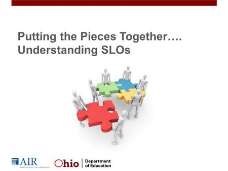 Putting the Pieces Together…. Understanding SLOs.