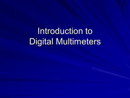 Introduction to Digital Multimeters