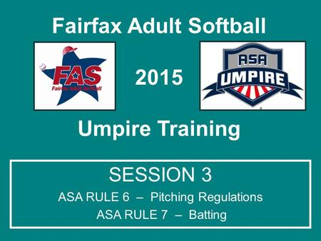 Fairfax Adult Softball 2015 Umpire Training SESSION 3 ASA RULE 6 – Pitching Regulations ASA RULE 7 – Batting.