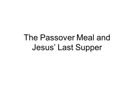 The Passover Meal and Jesus' Last Supper. The Passover celebrated God's deliverance of Israel from Egyptian slavery at the time of Moses. Each year in.
