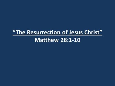 """The Resurrection of Jesus Christ"" Matthew 28:1-10."