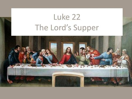 Luke 22 The Lord's Supper. Luke 22:1–6 The Festival of Unleavened Bread, which is also called Passover, was approaching. The leading priests and teachers.