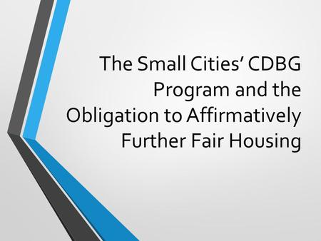 The Small Cities' CDBG Program and the Obligation to Affirmatively Further Fair Housing.