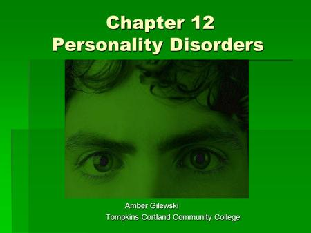 Chapter 12 Personality Disorders Chapter 12 Personality Disorders Amber Gilewski Amber Gilewski Tompkins Cortland Community College Tompkins Cortland Community.