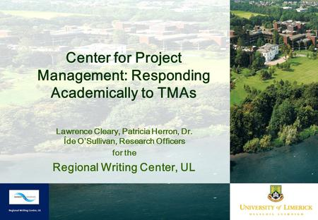 Center for Project Management: Responding Academically to TMAs Lawrence Cleary, Patricia Herron, Dr. Íde O'Sullivan, Research Officers for the Regional.