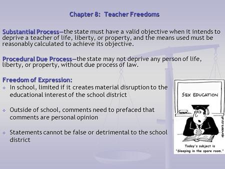Chapter 8: Teacher Freedoms Substantial Process—the state must have a valid objective when it intends to deprive a teacher of life, liberty, or property,