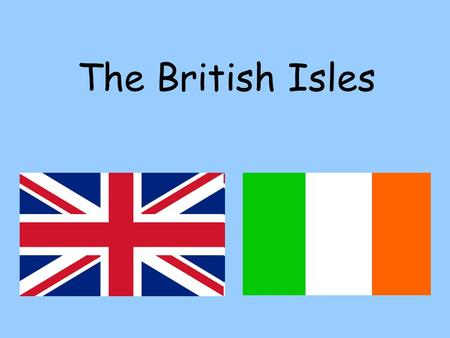 The British Isles. The British Isles consists of Great Britain and Northern Ireland. The Republic of Ireland is an independent state with its capital.