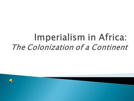 Imperialism in Africa: The Colonization of a Continent