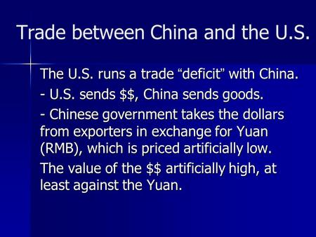 "Trade between China and the U.S. The U.S. runs a trade ""deficit"" with China. - U.S. sends $$, China sends goods. - Chinese government takes the dollars."