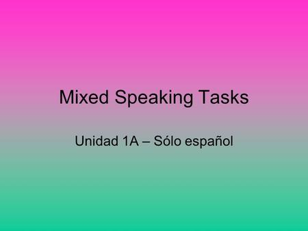 Mixed Speaking Tasks Unidad 1A – Sólo español. Tell your students to listen to the music.