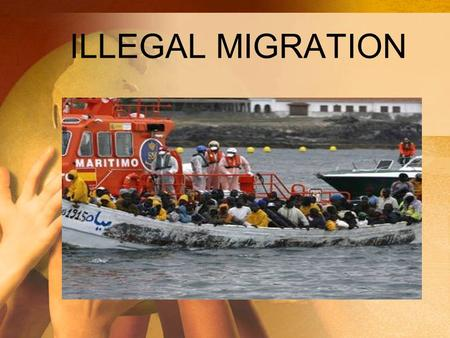 ILLEGAL MIGRATION. World Net Migration Rates Illegal migration -->the movement of people into a country without following its immigration laws and procedures.