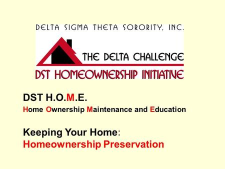 DST H.O.M.E. Home Ownership Maintenance and Education Keeping Your Home: Homeownership Preservation.
