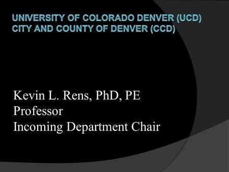 Kevin L. Rens, PhD, PE Professor Incoming Department Chair.
