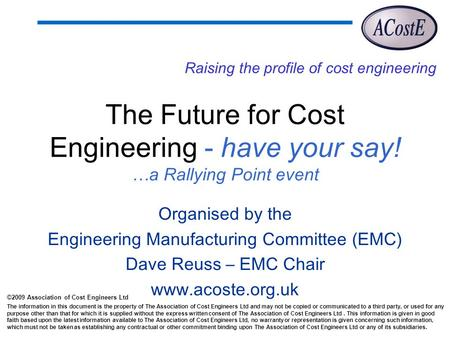 ©2009 Association of Cost Engineers Ltd The information in this document is the property of The Association of Cost Engineers Ltd and may not be copied.