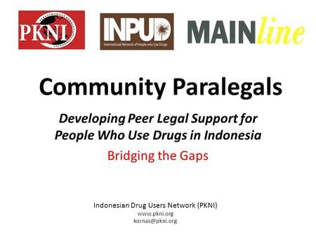 Community Paralegals Developing Peer Legal Support for People Who Use Drugs in Indonesia Bridging the Gaps Indonesian Drug Users Network (PKNI) www.pkni.org.