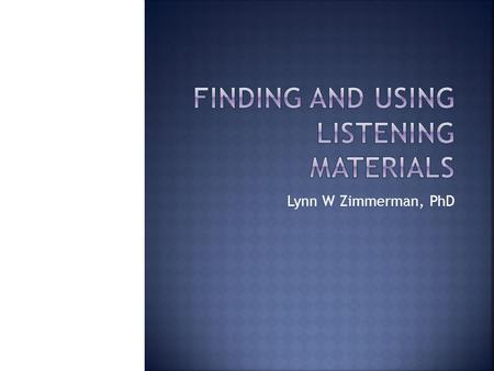 Lynn W Zimmerman, PhD.  Technology-based listening activity  can be done by the individual  can use it in class  Extensive or intensive  Students.
