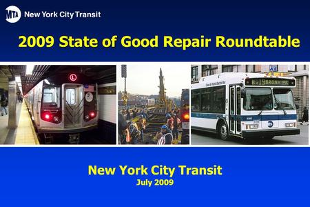 State of 2009 State of Good Repair Roundtable New York City Transit July 2009.