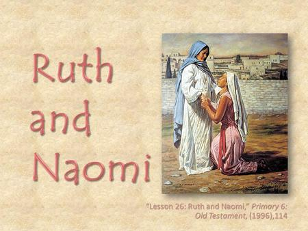 """Lesson 26: Ruth and Naomi,"" Primary 6: Old Testament, (1996),114"