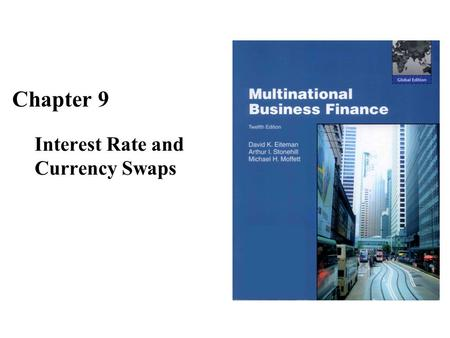 Chapter 9 Interest Rate and Currency Swaps. 9-2 The Goals of Chapter 9 Define the interest rate risk for MNEs –It can be decomposed into the credit risk,