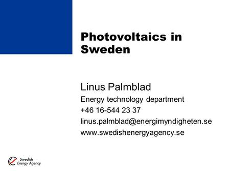 Photovoltaics in Sweden Linus Palmblad Energy technology department +46 16-544 23 37